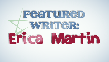 Get to Know Erica Martin- Featured Writer