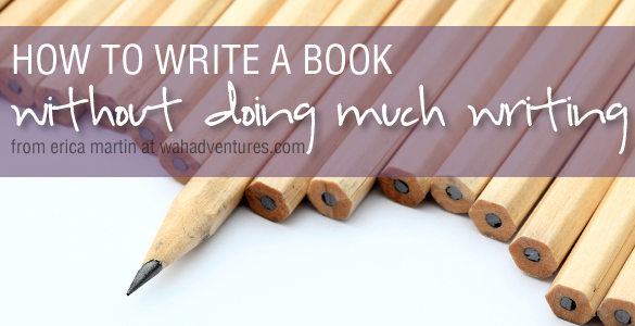How to Write a Book Without Doing Much Writing