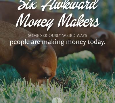 The Six Most Awkward Ways to Make Money