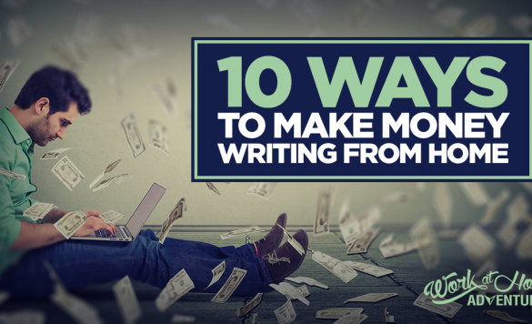 10 Ways to Make Money Writing from Home